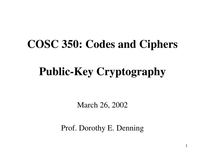 cosc 350 codes and ciphers public key cryptography n.