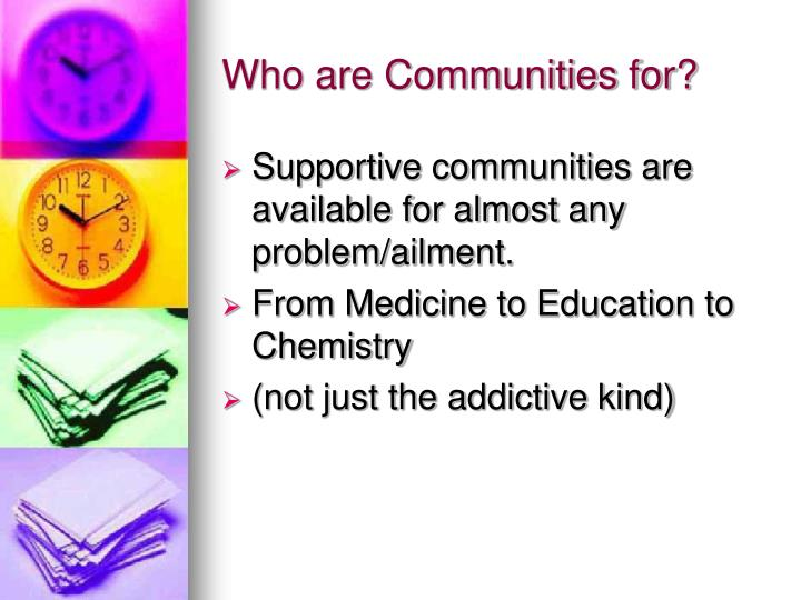 Who are communities for