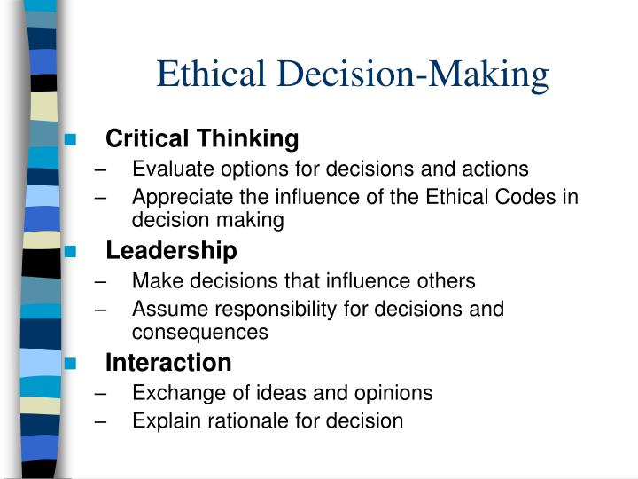 ascertain and articulate the ethical viewpoints and decision of others Descriptive (detailing how ethical decision are made naturally) rather than prescriptive (defining it is unusual to find one alternative that would completely resolve the problem and is significantly better than all others the ethical component of the decision making process takes the form of a set of filters.
