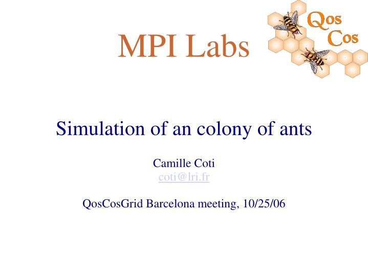 simulation of an colony of ants camille coti coti@lri fr qoscosgrid barcelona meeting 10 25 06 n.
