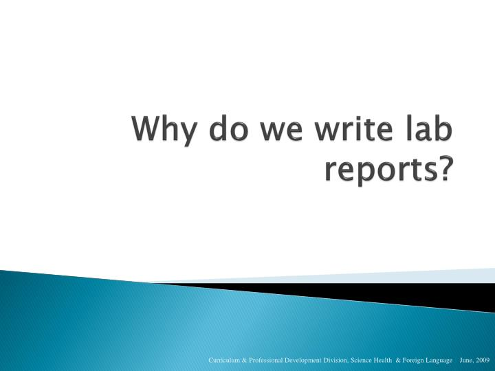 Why do we write lab reports?