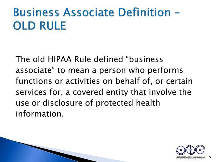 Business Associate Definition – OLD RULE