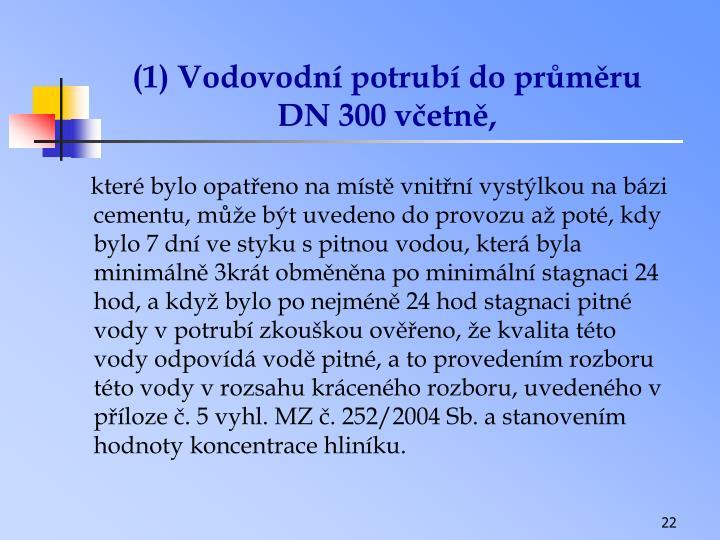 (1) Vodovodní potrubí do průměru DN 300 včetně,