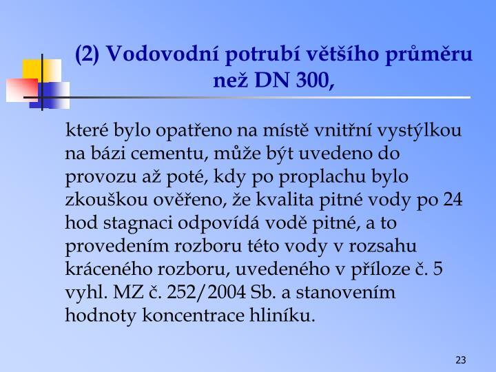 (2) Vodovodní potrubí většího průměru než DN 300,