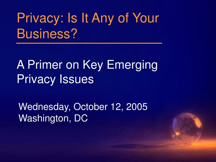 privacy is it any of your business a primer on key emerging privacy issues n.