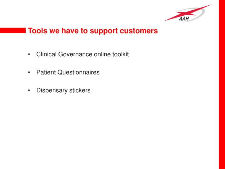 Tools we have to support customers
