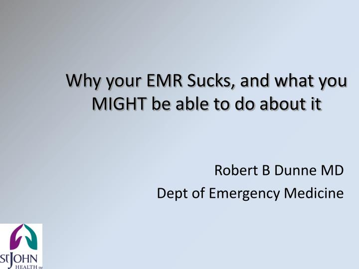why your emr sucks and what you might be able to do about it n.