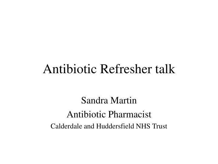 antibiotic refresher talk n.