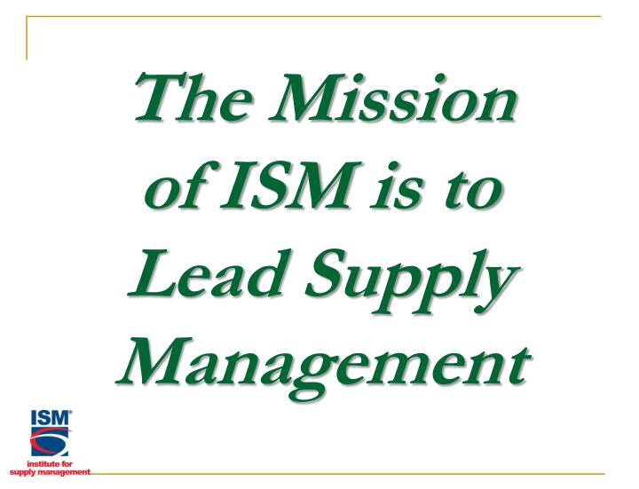 The mission of ism is to lead supply management