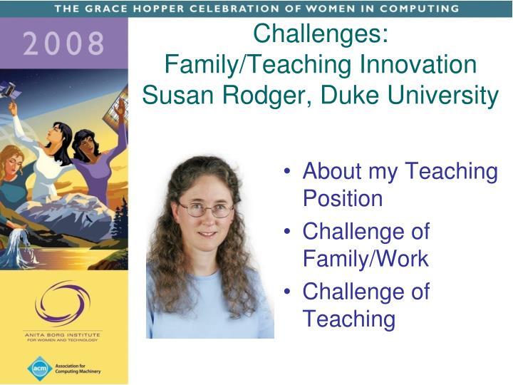 Challenges family teaching innovation susan rodger duke university