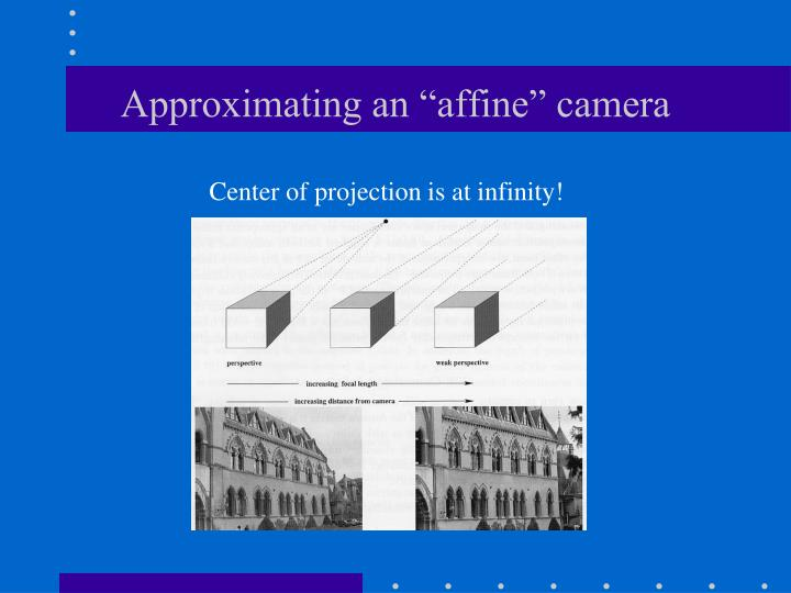 """Approximating an """"affine"""" camera"""