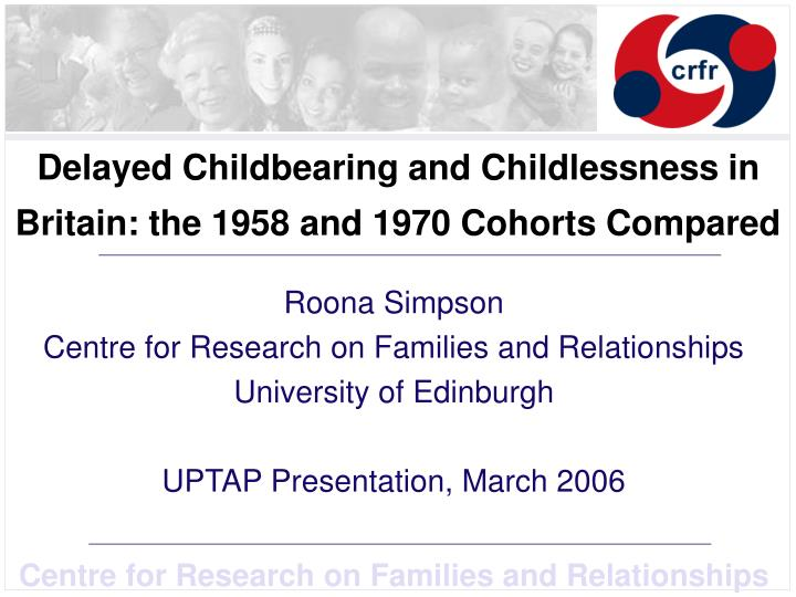 delayed childbearing and childlessness in britain the 1958 and 1970 cohorts compared n.