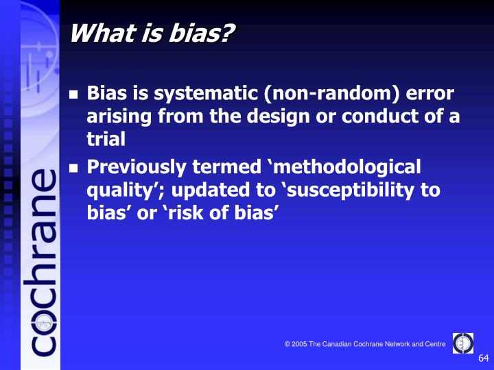 Bias is systematic (non-random) error arising from the design or conduct of a trial