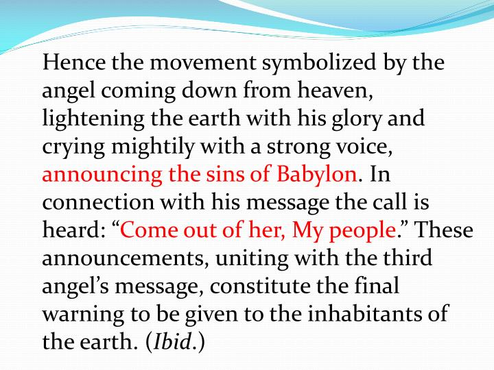 Hence the movement symbolized by the angel coming down from heaven, lightening the earth with his glory and crying mightily with a strong voice,