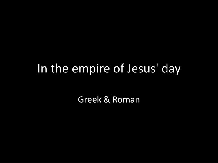 In the empire of Jesus' day