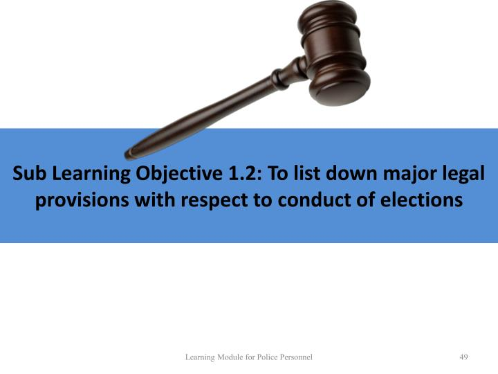 Sub Learning Objective 1.2: To list down major legal provisions with respect to conduct of elections