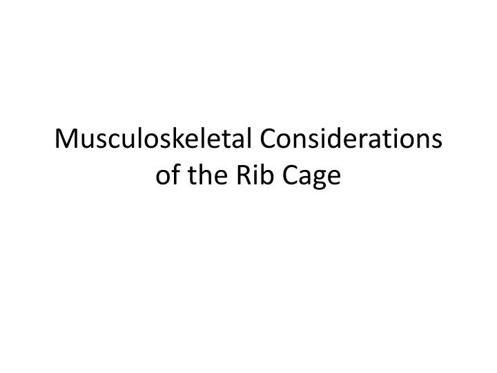 Musculoskeletal considerations of the rib cage