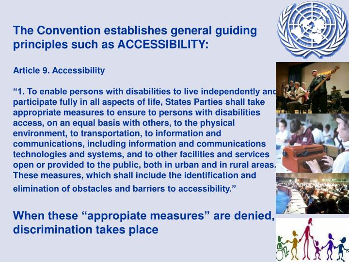 The Convention establishes general guiding principles such as ACCESSIBILITY: