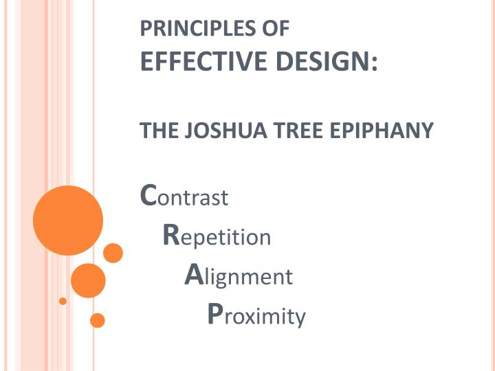 principles of effective design the joshua tree epiphany c ontrast r epetition a lignment p roximity n.