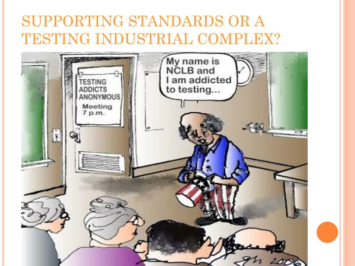 SUPPORTING STANDARDS OR A TESTING INDUSTRIAL COMPLEX?