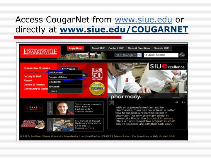 Access cougarnet from www siue edu or directly at www siue edu cougarnet