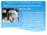5 people with disabilities are more likely to be unemployed than non disabled people