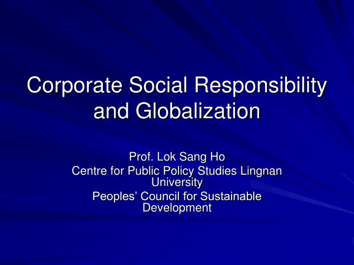 csr and globalization radical changes in It is a relatively common assertion today that globalization is leading to a change and the radical political corporate social responsibility: between.