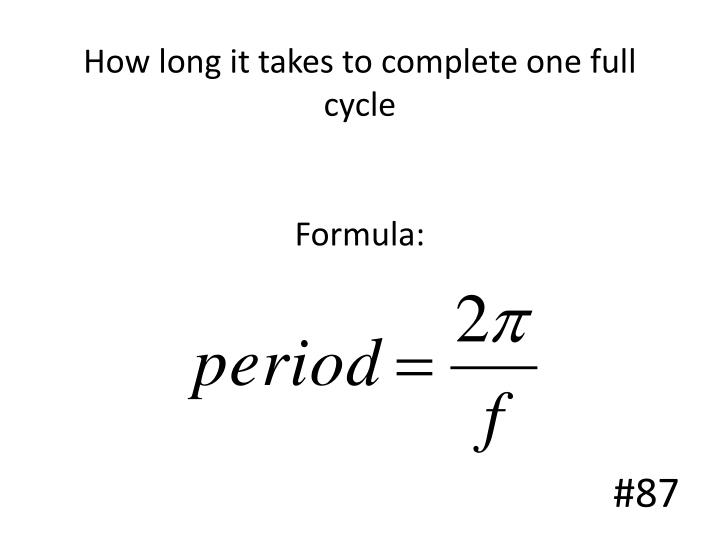 How long it takes to complete one full cycle