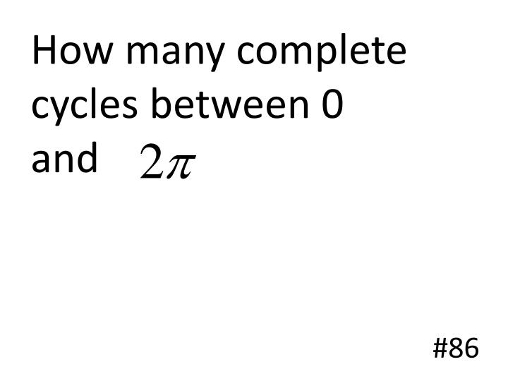 How many complete cycles between 0