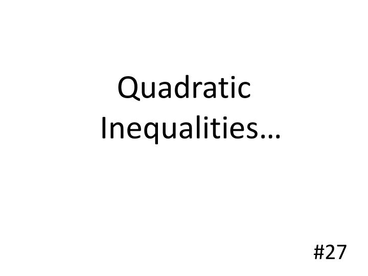 Quadratic Inequalities…