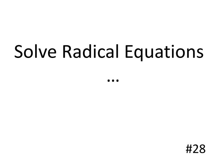 Solve Radical Equations …