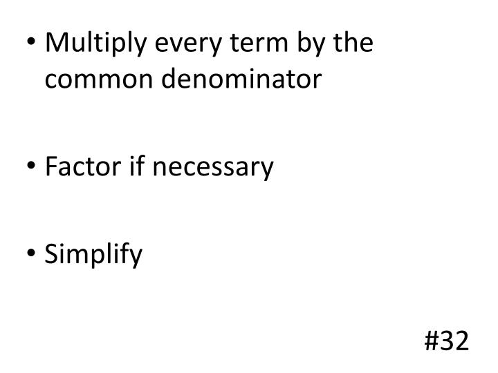 Multiply every term by the common denominator