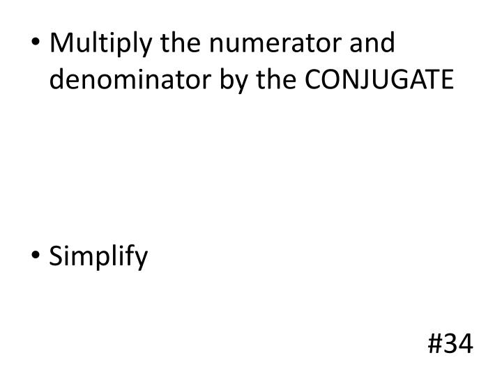 Multiply the numerator and denominator by the CONJUGATE