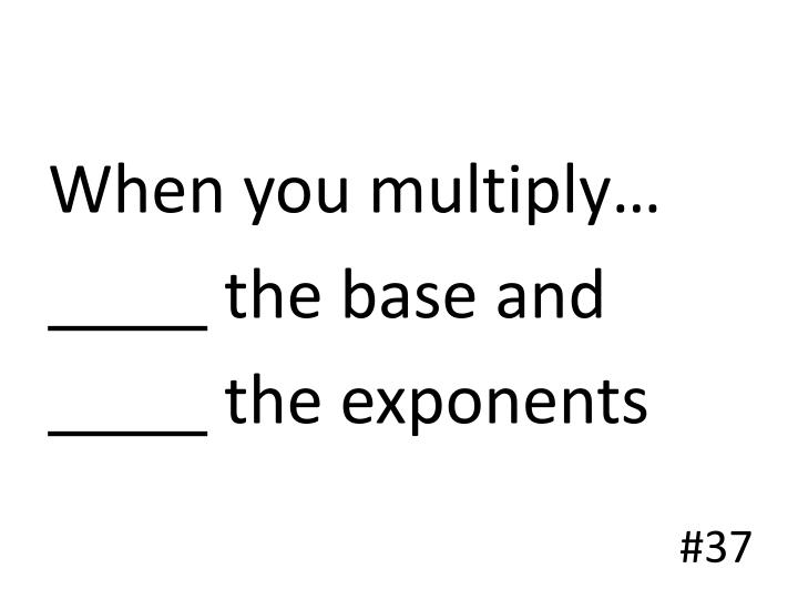 When you multiply…
