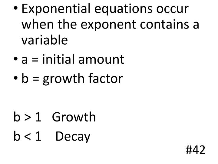 Exponential equations occur when the exponent contains a variable