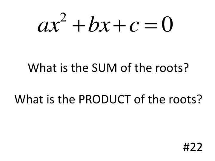 What is the SUM of the roots?