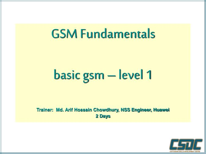 gsm fundamentals basic gsm level 1 trainer md arif hossain chowdhury nss engineer huawei 2 days n.