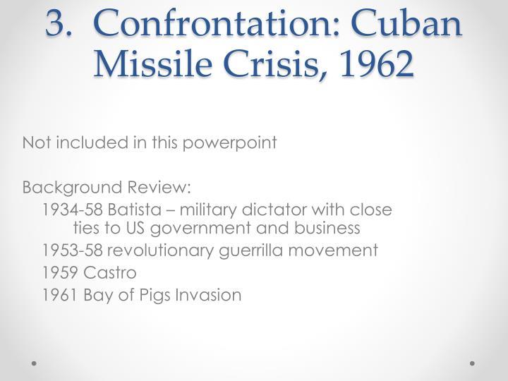 3.  Confrontation: Cuban Missile Crisis, 1962