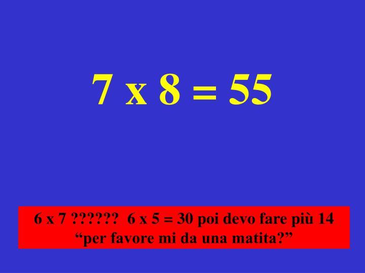 7 x 8 = 55