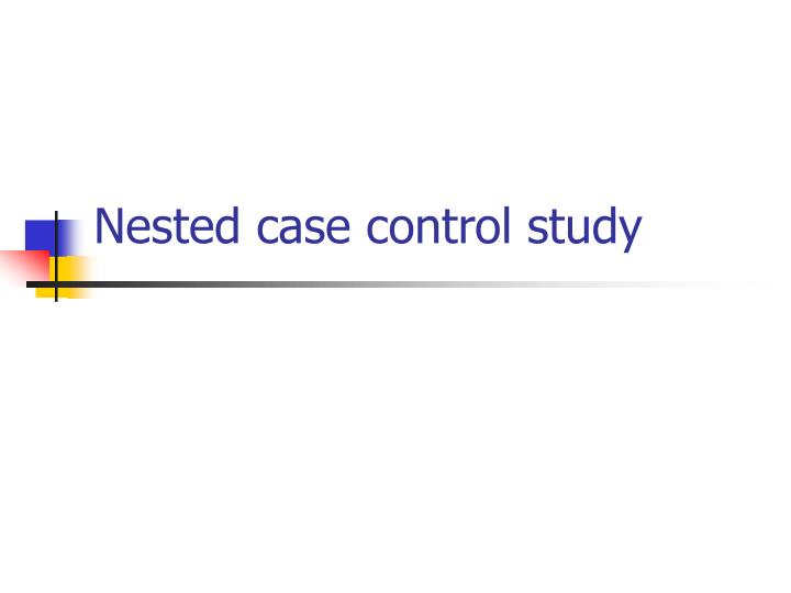 case control studies ppt (epidemiologic research designs: case-control studies) betty c jung, rn, mph, ches learning/performance objectives to develop an understanding of: what case-control studies are the value of.