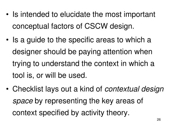 Is intended to elucidate the most important conceptual factors of CSCW design.