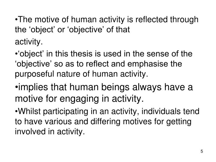 The motive of human activity is reflected through the 'object' or 'objective' of that