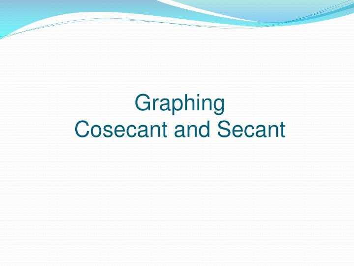 Graphing cosecant and secant