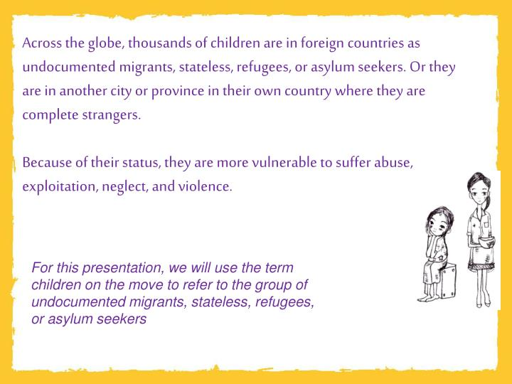 Across the globe, thousands of children are in foreign countries as undocumented migrants, stateless...