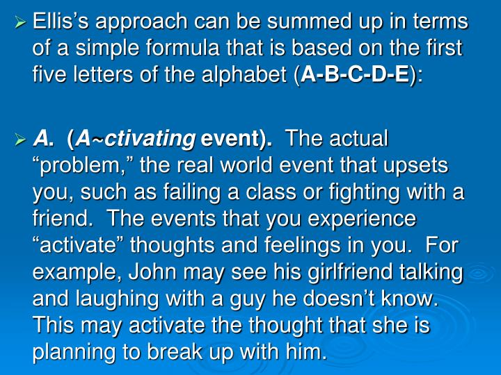 Ellis's approach can be summed up in terms of a simple formula that is based on the first five letters of the alphabet (
