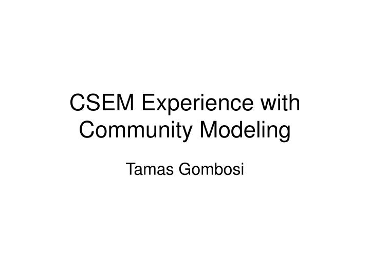 Csem experience with community modeling
