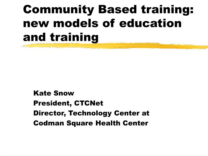 community based training new models of education and training n.