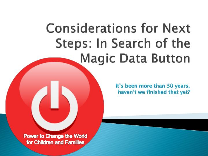 Considerations for Next Steps: In Search of the Magic Data Button