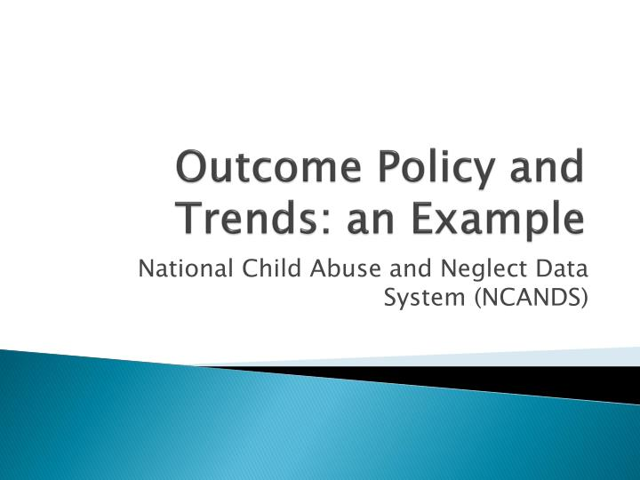 Outcome Policy and Trends: an Example