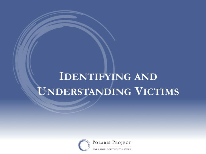 Identifying and Understanding Victims